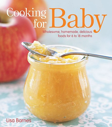 Top 10 baby food cookbooks nezobooks 1 cooking for baby wholesome homemade delicious foods for 6 to 18 months by lisa barnes forumfinder Image collections